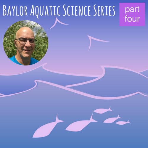 Baylor Aquatic Science Series- Meet Aquatic Scientist Robert Doyle