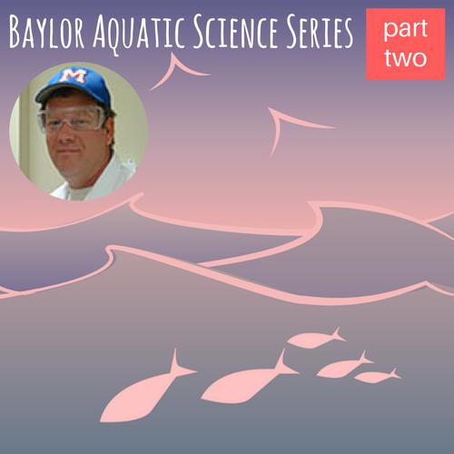 Baylor Aquatic Sciences Series - Meet Aquatic Scientist Jeff Back